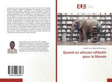Bookcover of Quand un africain réfléchit pour le Monde
