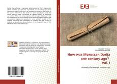 Portada del libro de How was Moroccan Darija one century ago? Vol. I