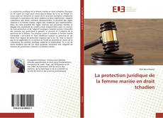 Bookcover of La protection juridique de la femme mariée en droit tchadien