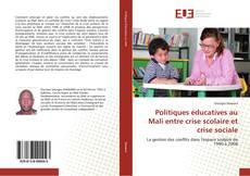 Bookcover of Politiques éducatives au Mali entre crise scolaire et crise sociale