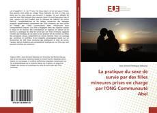 Bookcover of La pratique du sexe de survie par des filles mineures prises en charge par l'ONG Communauté Abel