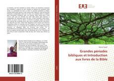 Bookcover of Grandes périodes bibliques et Introduction aux livres de la Bible