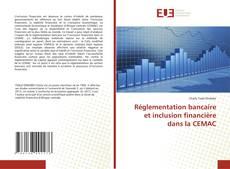 Bookcover of Réglementation bancaire et inclusion financière dans la CEMAC