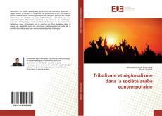 Tribalisme et régionalisme dans la société arabe contemporaine kitap kapağı