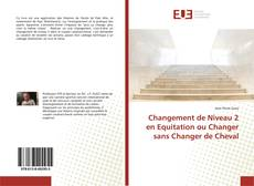 Changement de Niveau 2 en Equitation ou Changer sans Changer de Cheval kitap kapağı