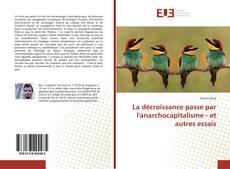 Bookcover of La décroissance passe par l'anarchocapitalisme - et autres essais