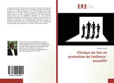 Couverture de Clinique du lien en protection de l'enfance : accueillir