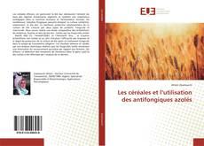 Bookcover of Les céréales et l'utilisation des antifongiques azolés
