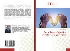 Bookcover of Des sphères d'injustice dans le mariage africain