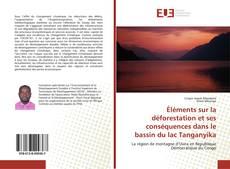 Bookcover of Éléments sur la déforestation et ses conséquences dans le bassin du lac Tanganyika