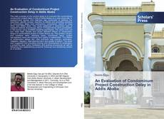 An Evaluation of Condominum Project Construction Delay in Addis Ababa的封面