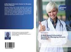 Bookcover of A Web Based Information System for Managing Chronic Diseases