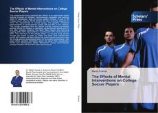 Bookcover of The Effects of Mental Interventions on College Soccer Players