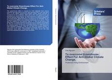 Bookcover of To overcome Greenhouse Effect For Anti-Global Climate Change,