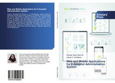 Bookcover of Web and Mobile Applications for E-hospital Administration System