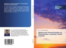 Bookcover of Optical and Thermal studies on Thermotropic, Lyotropic Liquid Crystals