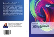 Capa do livro de Designing a Computer Plus Talk Teaching Sequence for Science Lessons
