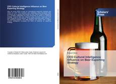 Bookcover of CEO Cultural Intelligence Influence on Beer Exporting Strategy