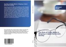 Bookcover of The Role of Public Media in Shaping a Liberal Democratic Society