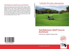 Bookcover of Ted Robinson (Golf Course Architect)
