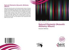Bookcover of Natural Elements (Acoustic Alchemy Album)