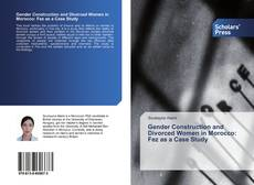 Gender Construction and Divorced Women in Morocco: Fez as a Case Study kitap kapağı