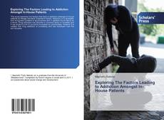 Bookcover of Exploring The Factors Leading to Addiction Amongst In-House Patients