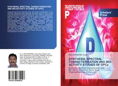 Bookcover of SYNTHESIS, SPECTRAL CHARACTERISATION AND BIO-ACTIVITY STUDIES OF OPCs