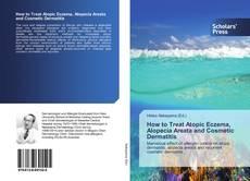 Copertina di How to Treat Atopic Eczema, Alopecia Areata and Cosmetic Dermatitis