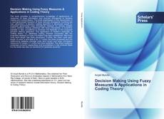 Bookcover of Decision Making Using Fuzzy Measures & Applications in Coding Theory