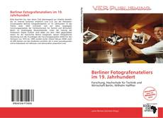 Bookcover of Berliner Fotografenateliers im 19. Jahrhundert