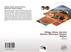 Bookcover of Village, Okres, Karviná District, Moravian–Silesian Region