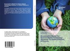 Bookcover of Econometric Model For Science Based Technology Solutions To Global Pollution & Poverty