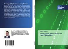 Bookcover of Topological Applications on Fuzzy Relations