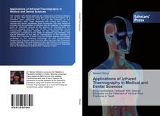 Bookcover of Applications of Infrared Thermography in Medical and Dental Sciences