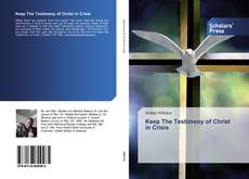 Keep The Testimony of Christ in Crisis kitap kapağı