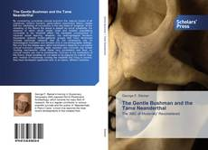 Bookcover of The Gentle Bushman and the Tame Neanderthal