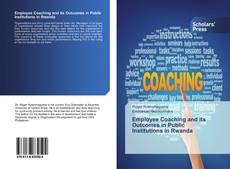 Bookcover of Employee Coaching and its Outcomes in Public Institutions in Rwanda