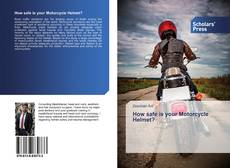 Bookcover of How safe is your Motorcycle Helmet?
