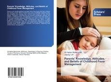 Bookcover of Parents' Knowledge, Attitudes, and Beliefs of Childhood Fever Management