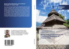 Bookcover of Socio-Cultural Dynamics and Livelihood Strategies of Tripura Tribe