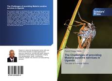 Bookcover of The Challenges of providing Malaria curative services in Uganda