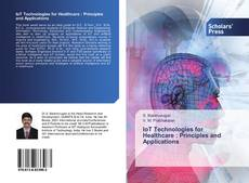 Bookcover of IoT Technologies for Healthcare : Principles and Applications