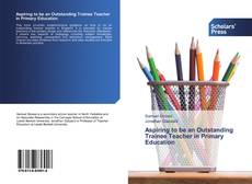Bookcover of Aspiring to be an Outstanding Trainee Teacher in Primary Education