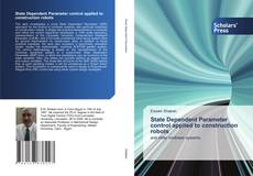 Bookcover of State Dependent Parameter control applied to construction robots