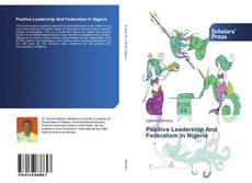 Bookcover of Positive Leadership And Federalism In Nigeria
