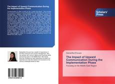 Bookcover of The Impact of Upward Communication During the Implementation Phase