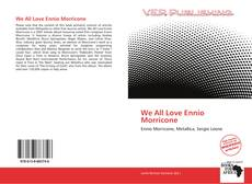 Bookcover of We All Love Ennio Morricone