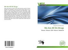 Bookcover of We Are All On Drugs
