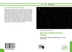 Bookcover of We Are Gathered Here Today